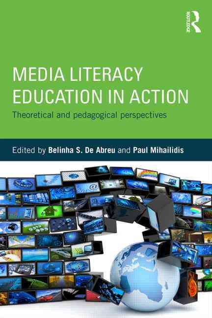 Media Literacy Education in Action By De Abreu, Belinha S. (EDT)/ Mihailidis, Paul (EDT)