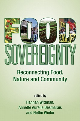 Food Sovereignty By Wittman, Hannah Kay (EDT)/ Desmarais, Annette Aurelie (EDT)/ Wiebe, Nettie (EDT)