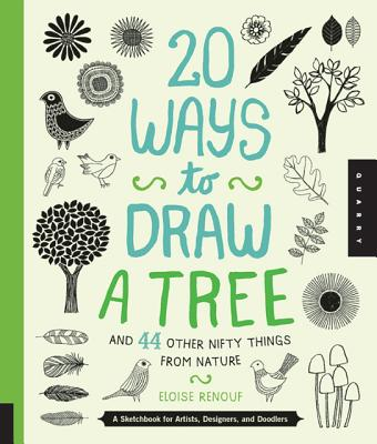 20 Ways to Draw a Tree and 44 Other Nifty Things from Nature By Renouf, Eloise